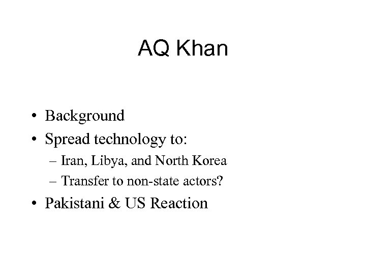 AQ Khan • Background • Spread technology to: – Iran, Libya, and North Korea