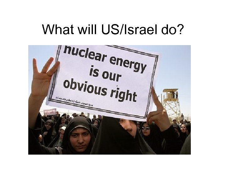 What will US/Israel do?