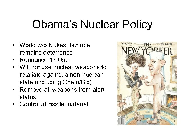 Obama's Nuclear Policy • World w/o Nukes, but role remains deterrence • Renounce 1