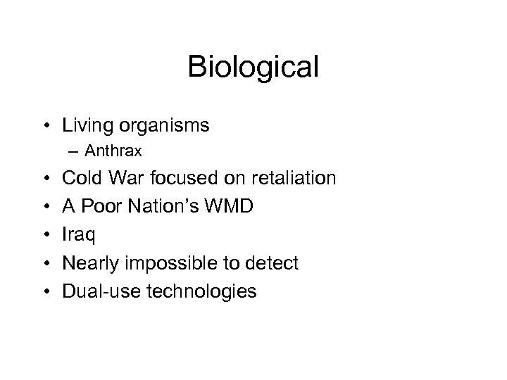 Biological • Living organisms – Anthrax • • • Cold War focused on retaliation