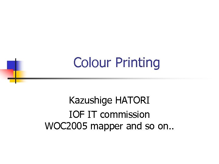 Colour Printing Kazushige HATORI IOF IT commission WOC 2005 mapper and so on. .