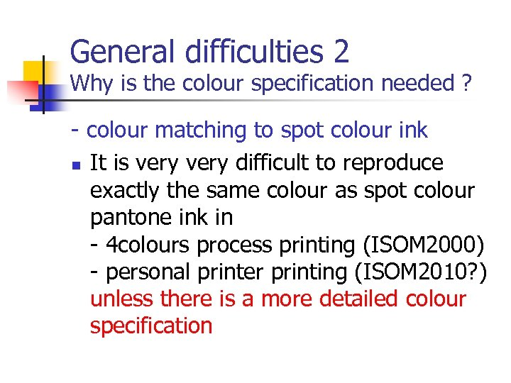 General difficulties 2 Why is the colour specification needed ? - colour matching to