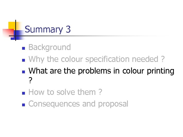 Summary 3 n n n Background Why the colour specification needed ? What are