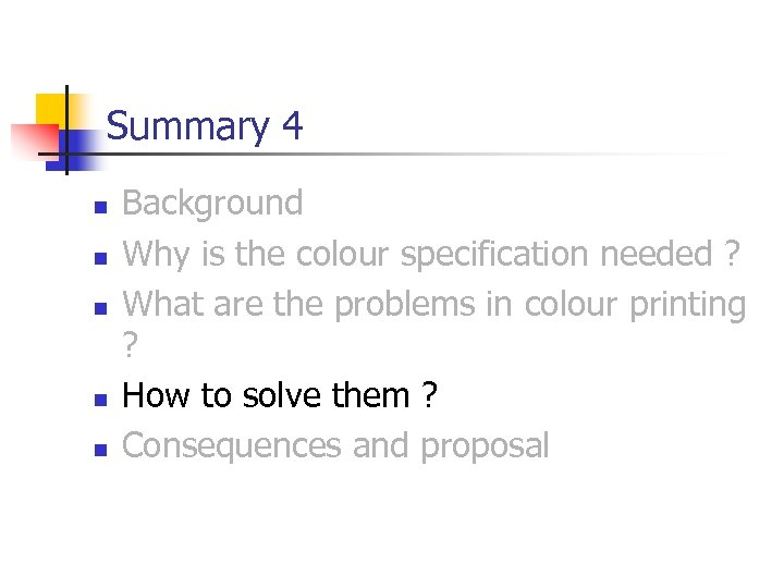 Summary 4 n n n Background Why is the colour specification needed ? What