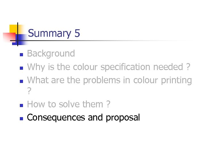 Summary 5 n n n Background Why is the colour specification needed ? What