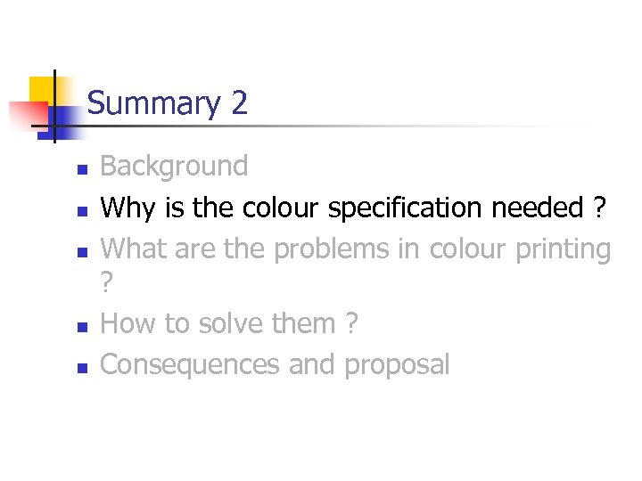 Summary 2 n n n Background Why is the colour specification needed ? What