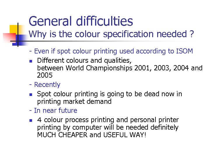 General difficulties Why is the colour specification needed ? - Even if spot colour