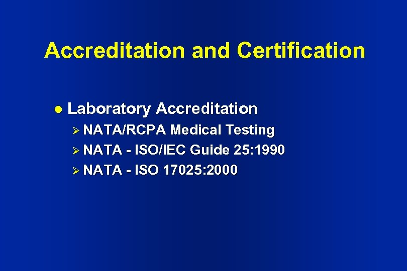 Accreditation and Certification l Laboratory Accreditation Ø NATA/RCPA Medical Testing Ø NATA - ISO/IEC