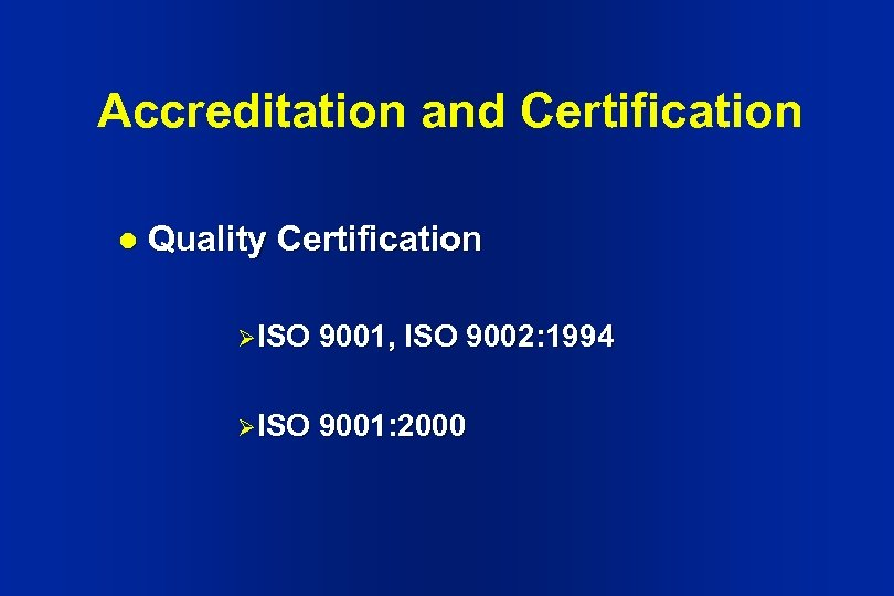 Accreditation and Certification l Quality Certification Ø ISO 9001, ISO 9002: 1994 Ø ISO