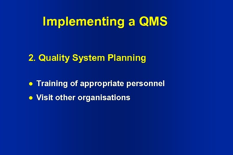 Implementing a QMS 2. Quality System Planning l Training of appropriate personnel l Visit