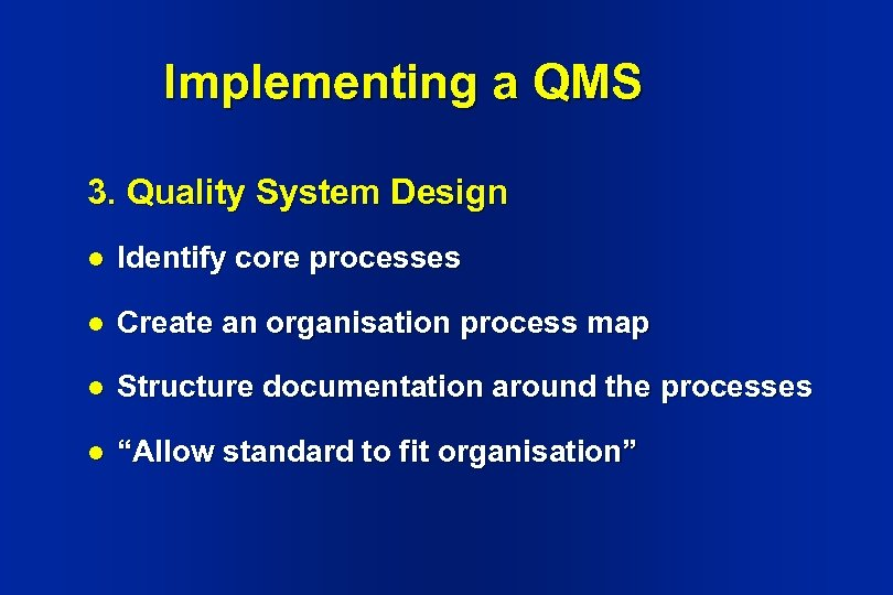 Implementing a QMS 3. Quality System Design l Identify core processes l Create an