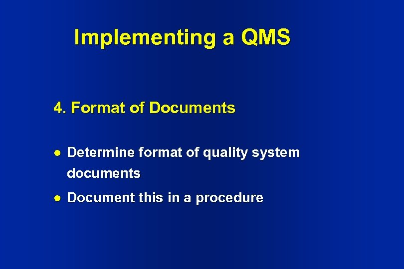 Implementing a QMS 4. Format of Documents l Determine format of quality system documents