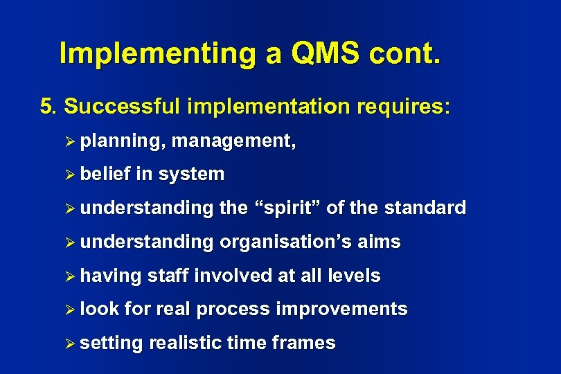 Implementing a QMS cont. 5. Successful implementation requires: Ø planning, Ø belief management, in