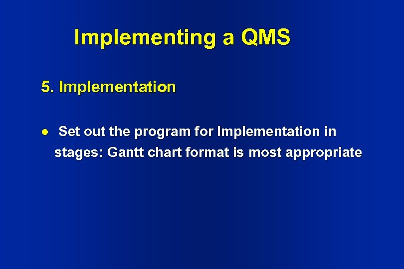 Implementing a QMS 5. Implementation l Set out the program for Implementation in stages: