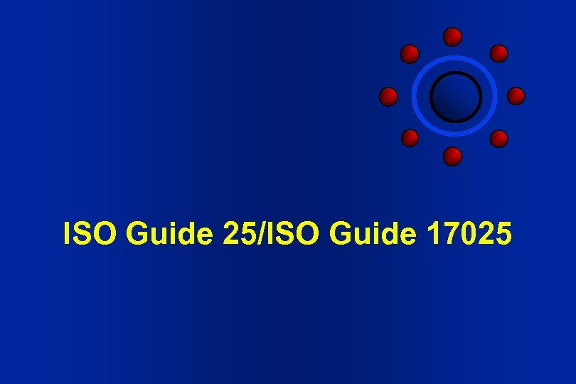 ISO Guide 25/ISO Guide 17025