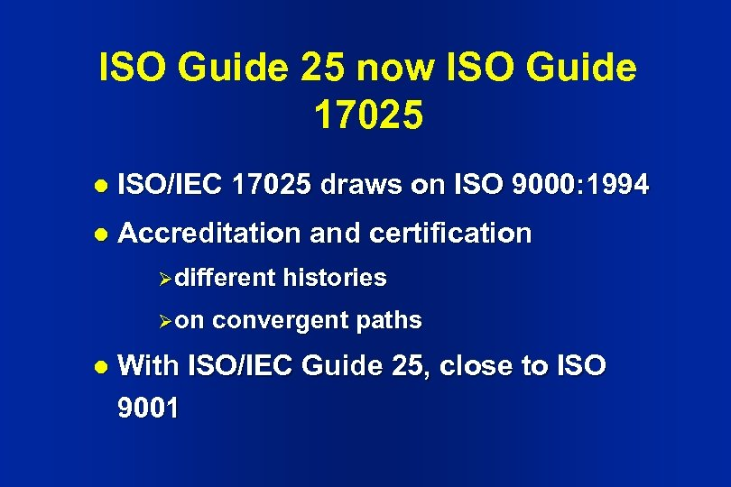 ISO Guide 25 now ISO Guide 17025 l ISO/IEC 17025 draws on ISO 9000: