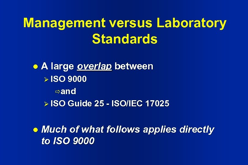 Management versus Laboratory Standards l A large overlap between Ø ISO 9000 ðand Ø