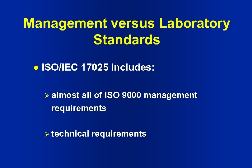 Management versus Laboratory Standards l ISO/IEC 17025 includes: Ø almost all of ISO 9000