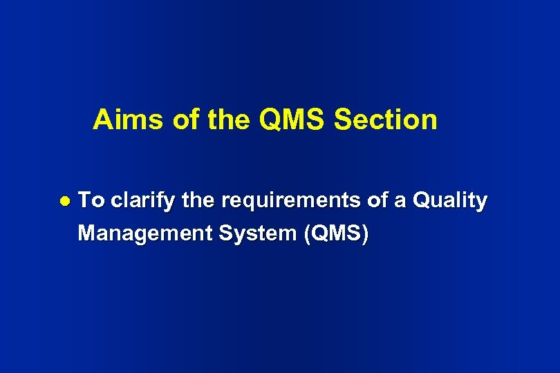Aims of the QMS Section l To clarify the requirements of a Quality Management