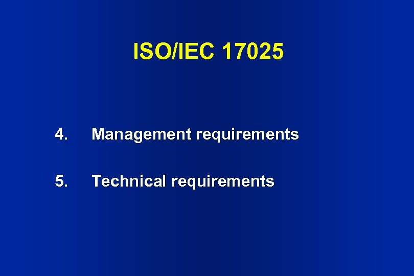 ISO/IEC 17025 4. Management requirements 5. Technical requirements