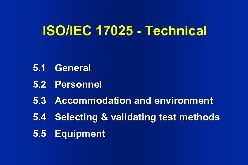 ISO/IEC 17025 - Technical 5. 1 General 5. 2 Personnel 5. 3 Accommodation and