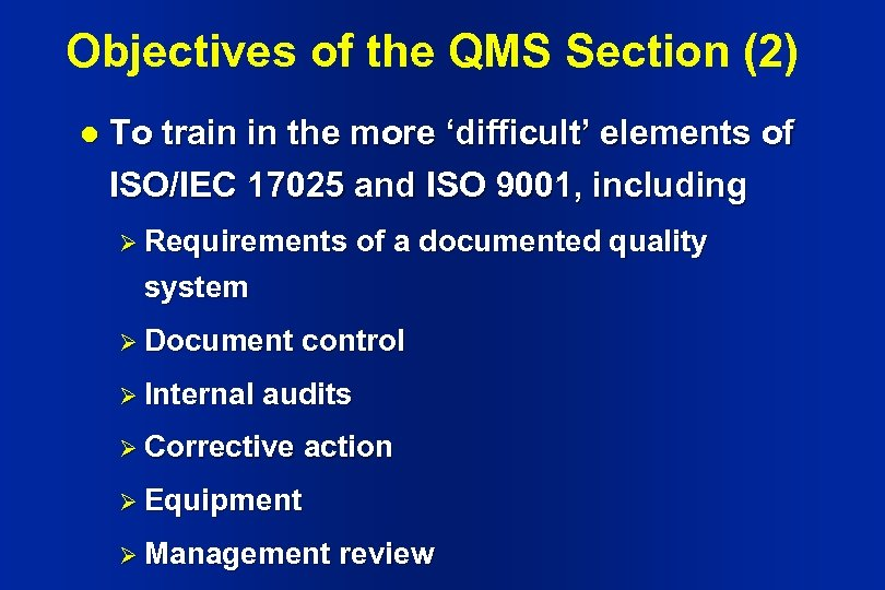 Objectives of the QMS Section (2) l To train in the more 'difficult' elements