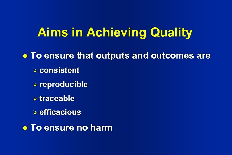 Aims in Achieving Quality l To ensure that outputs and outcomes are Ø consistent