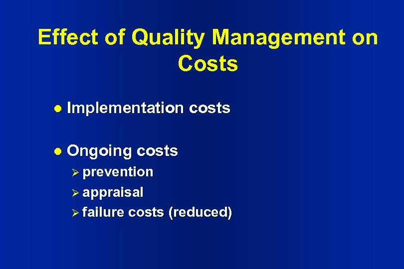 Effect of Quality Management on Costs l Implementation costs l Ongoing costs Ø prevention