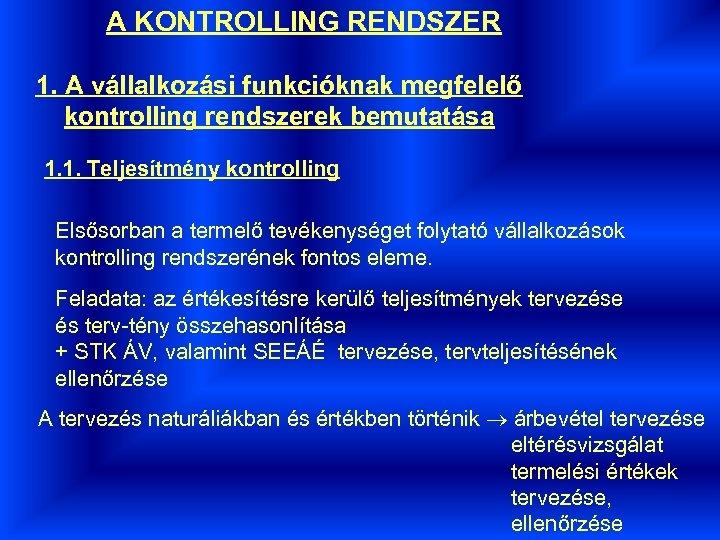 A KONTROLLING RENDSZER 1. A vállalkozási funkcióknak megfelelő kontrolling rendszerek bemutatása 1. 1. Teljesítmény