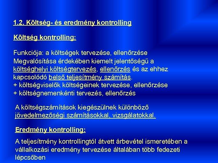 1. 2. Költség- és eredmény kontrolling Költség kontrolling: Funkciója: a költségek tervezése, ellenőrzése Megvalósítása