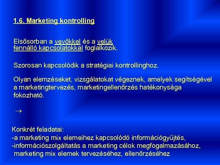 1. 6. Marketing kontrolling Elsősorban a vevőkkel és a velük fennálló kapcsolatokkal foglalkozik. Szorosan