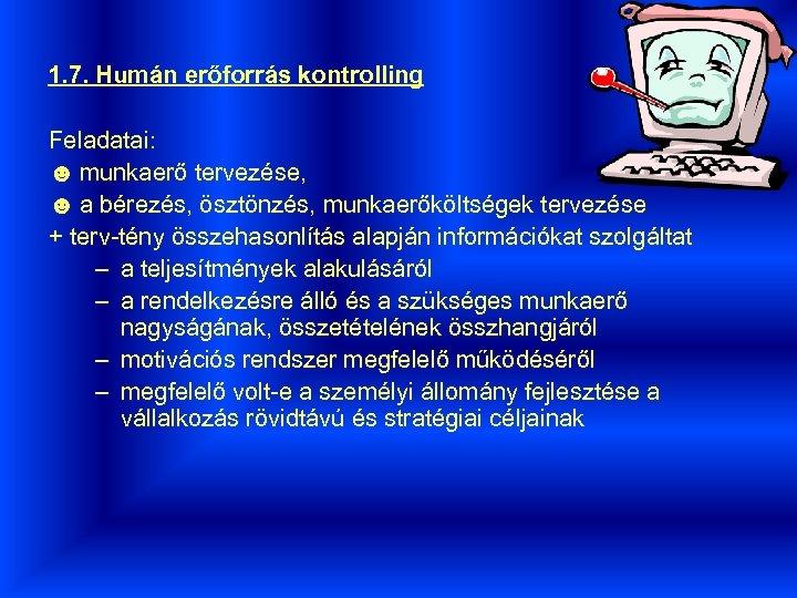 1. 7. Humán erőforrás kontrolling Feladatai: ☻ munkaerő tervezése, ☻ a bérezés, ösztönzés, munkaerőköltségek