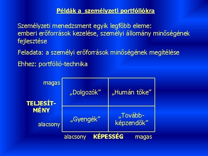 Példák a személyzeti portfóliókra Személyzeti menedzsment egyik legfőbb eleme: emberi erőforrások kezelése, személyi állomány
