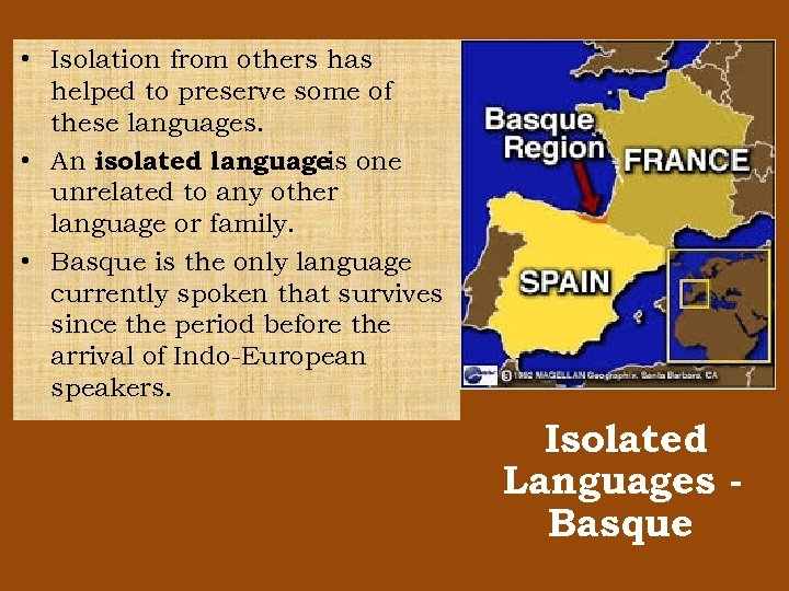 • Isolation from others has helped to preserve some of these languages. •