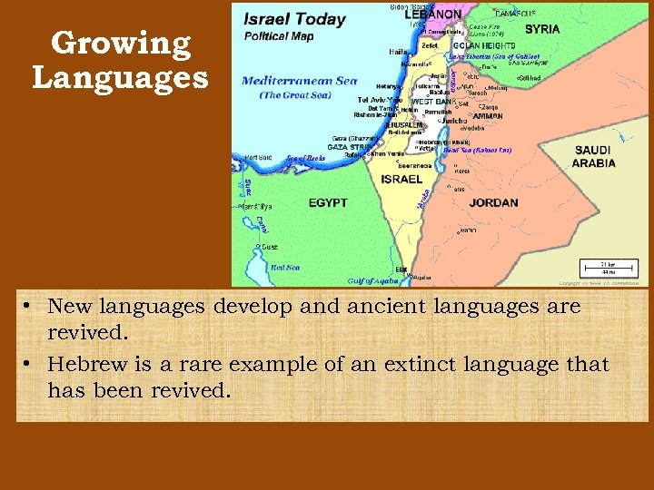 Growing Languages • New languages develop and ancient languages are revived. • Hebrew is