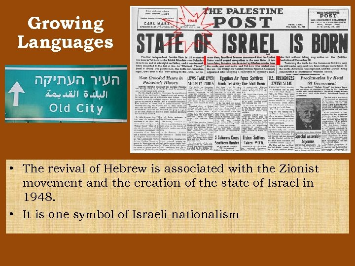 Growing Languages • The revival of Hebrew is associated with the Zionist movement and