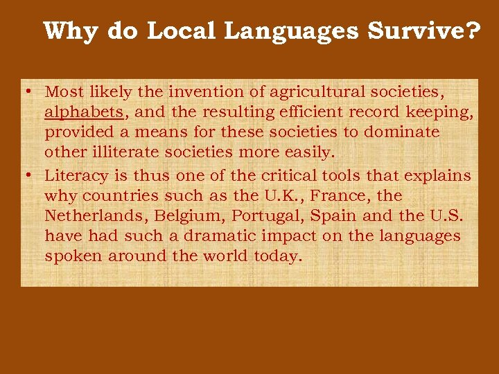 Why do Local Languages Survive? • Most likely the invention of agricultural societies, alphabets,
