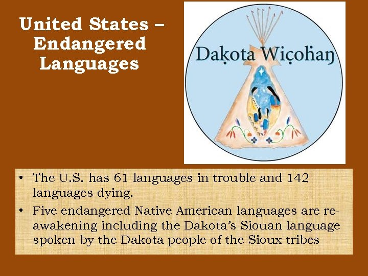 United States – Endangered Languages • The U. S. has 61 languages in trouble