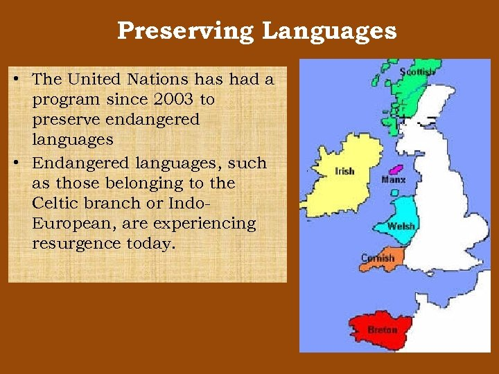 Preserving Languages • The United Nations had a program since 2003 to preserve endangered