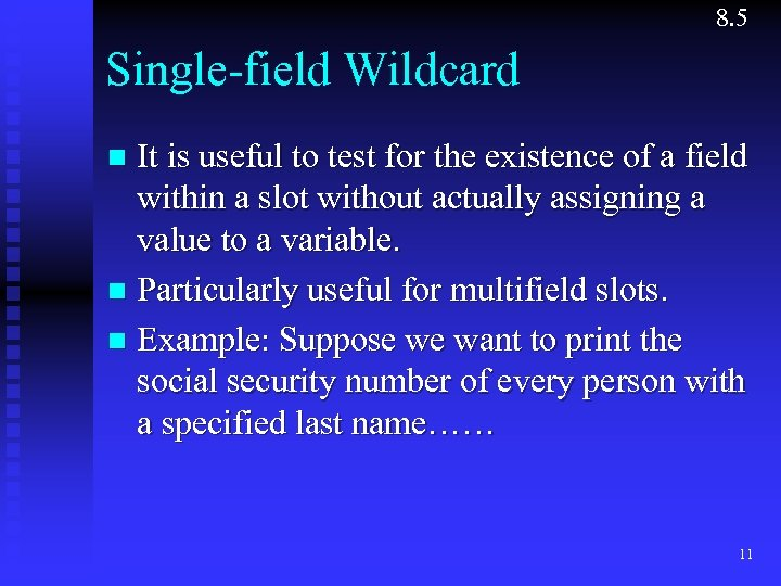 8. 5 Single-field Wildcard It is useful to test for the existence of a