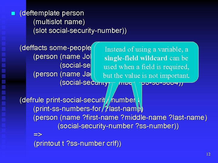 n (deftemplate person (multislot name) (slot social-security-number)) (deffacts some-people Not referred to by actions