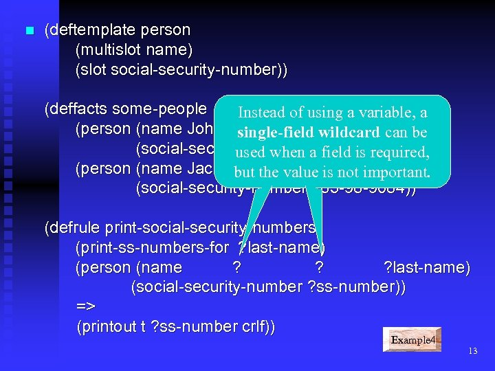 n (deftemplate person (multislot name) (slot social-security-number)) (deffacts some-people Instead of using a variable,