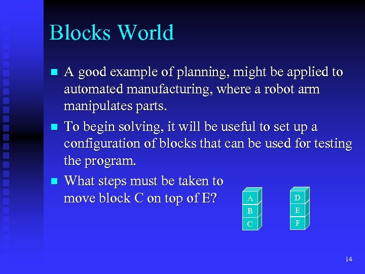Blocks World n n n A good example of planning, might be applied to