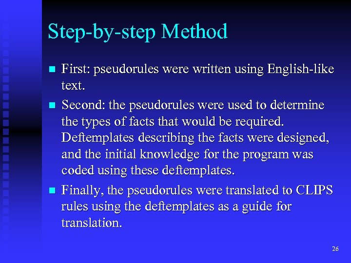 Step-by-step Method n n n First: pseudorules were written using English-like text. Second: the