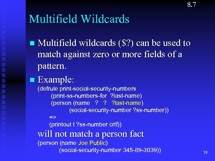 8. 7 Multifield Wildcards Multifield wildcards ($? ) can be used to match against