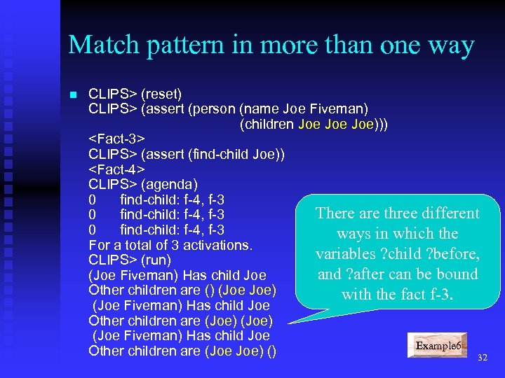 Match pattern in more than one way n CLIPS> (reset) CLIPS> (assert (person (name