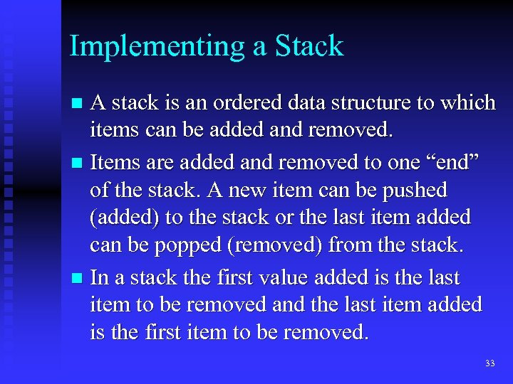 Implementing a Stack A stack is an ordered data structure to which items can