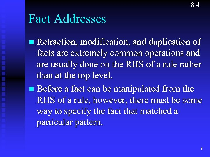 8. 4 Fact Addresses Retraction, modification, and duplication of facts are extremely common operations