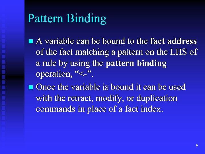 Pattern Binding A variable can be bound to the fact address of the fact