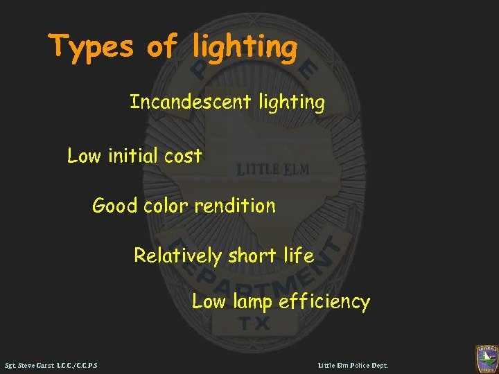 Types of lighting Incandescent lighting Low initial cost Good color rendition Relatively short life